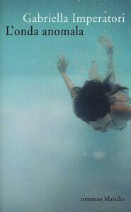 Foto Cover di L' onda anomala, Libro di Gabriella Imperatori, edito da Marsilio