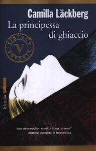 Foto Cover di La principessa di ghiaccio, Libro di Camilla Läckberg, edito da Marsilio