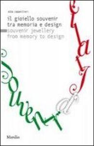 Libro Souvenir d'Italie. Il gioiello souvenir tra memoria e design-Souvenir jewellery from memory to design Alba Cappellieri