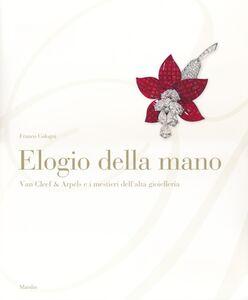 Libro Elogio della mano. Van Cleef & Arpels e i mestieri dell'alta gioielleria Franco Cologni