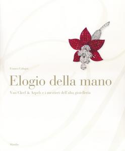 Libro Elogio della mano. Van Cleef & Arpels e i mestieri dell'alta gioielleria. Ediz. illustrata Franco Cologni