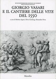 Libro Giorgio Vasari e il cantiere delle vite del 1550