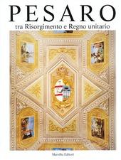 Pesaro. Tra Risorgimento e Regno unitario. Vol. 5