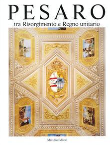 Pesaro. Tra Risorgimento e Regno unitario. Ediz. illustrata. Vol. 5 - copertina