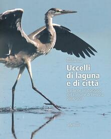 Uccelli di laguna e di città. L'atlante ornitologico nel comune di Venezia 2006-2011. Ediz. illustrata - Mauro Bon,Emanuele Stival - copertina