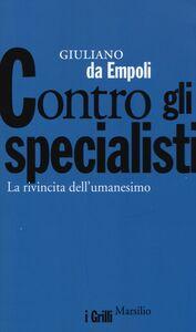 Libro Contro gli specialisti. La rivincita dell'umanesimo Giuliano Da Empoli