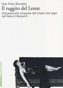 Libro Il ruggito del Leone. Hollywood alla conquista dell'impero dei sogni nell'Italia di Mussolini G. Piero Brunetta
