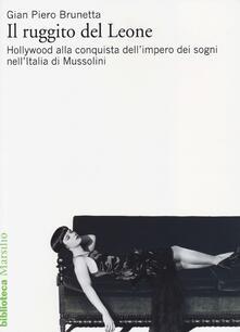 Il ruggito del Leone. Hollywood alla conquista dell'impero dei sogni nell'Italia di Mussolini - Gian Piero Brunetta - copertina