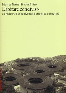 Libro L' abitare condiviso. Le residenze collettive dalle origini al cohousing Edoardo Narne , Simone Sfriso