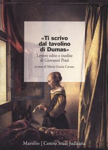 «Ti scrivo dal tavolino di Dumas». Lettere edite e inedite di Giovanni Prati - copertina