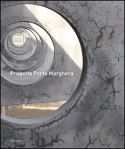 Libro Progetto Porto Marghera. Da prima zona industriale a quartiere urbano della città metropolitana. Ediz. illustrata
