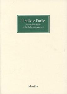 Libro Il bello e l'utile. Prato della Valle nella Padova di Memmo