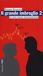 Foto Cover di Il grande imbroglio 2. Un anno vissuto pericolosamente, Libro di Renato Brunetta, edito da Marsilio