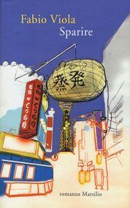 Foto Cover di Sparire, Libro di Fabio Viola, edito da Marsilio