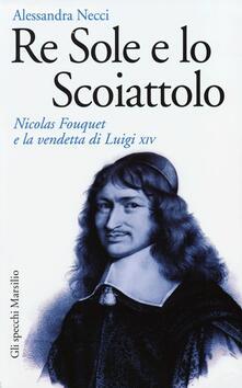 Capturtokyoedition.it Re Sole e lo Scoiattolo. Nicolas Fouquet e la vendetta di Luigi XIV Image