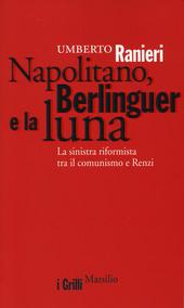 Napolitano, Berlinguer e la luna. La sinistra riformista tra il comunismo e Renzi