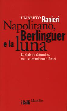 Voluntariadobaleares2014.es Napolitano, Berlinguer e la luna. La sinistra riformista tra il comunismo e Renzi Image