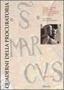 Quaderni della procuratoria. Arte, storia, restauri della basilica di San Marco a Venezia (2013). Ediz. illustrata. Vol. 8