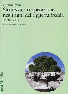 Libro Sicurezza e cooperazione negli anni della guerra fredda. Scritti scelti Vittorio Orilia