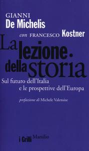 Libro La lezione della storia. Sul futuro dell'Italia e le prospettive dell'Europa Gianni De Michelis , Francesco Kostner