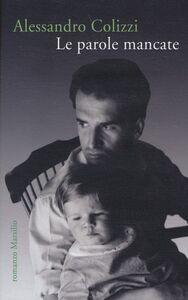 Foto Cover di Le parole mancate, Libro di Alessandro Colizzi, edito da Marsilio
