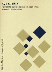 Nord Est 2013. Rapporto sulla società e l'economia
