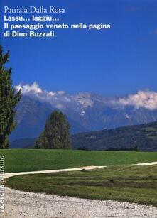 Lassù... laggiù... Il paesaggio veneto nella pagina di Dino Buzzati - Patrizia Dalla Rosa - copertina