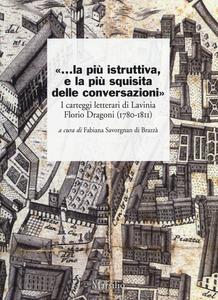 Libro «...la più istruttiva, e la più squisita delle conversazioni». I carteggi letterari di Lavinia Florio Dragoni (1780-1811)