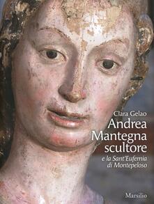 Grandtoureventi.it Andrea Mantegna scultore e la Sant'Eufemia di Montepeloso. Ediz. illustrata Image