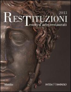 Libro Restituzioni. Tesori d'arte restaurati 2013. Ediz. illustrata
