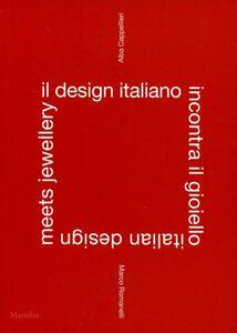 Foto Cover di Il design italiano incontra il gioiello. Ediz. italiana e inglese, Libro di  edito da Marsilio