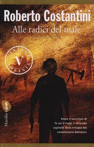Libro Alle radici del male Roberto Costantini