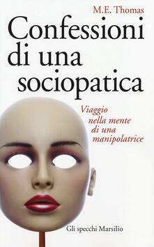 Confessioni di una sociopatica. Viaggio nella mente di una manipolatrice - M. E. Thomas - copertina