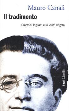 Il tradimento. Gramsci, Togliatti e la verità negata - Mauro Canali - copertina