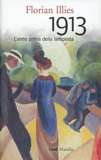 1913. L'anno prima della tempesta - Illies Florian - wuz.it