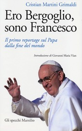 Ero Bergoglio, sono Francesco. Il primo reportage sul papa dalla fine del mondo