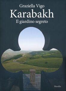 Libro Karabakh. Il giardino segreto. Ediz. multilingue Graziella Vigo