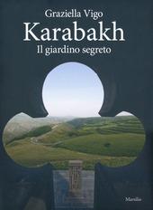 Karabakh. Il giardino segreto. Ediz. multilingue