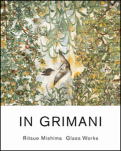 Libro In Grimani. Ritsue Mishima glass works. Ediz. italiana