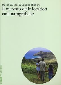Libro Il mercato delle location cinematografiche Marco Cucco Giuseppe Richeri