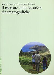 Libro Il mercato delle location cinematografiche Marco Cucco , Giuseppe Richeri