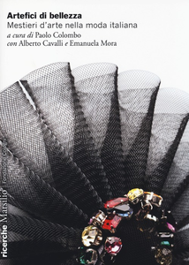 Libro Artefici di bellezza. Mestieri d'arte nella moda italiana
