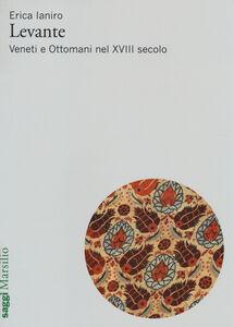 Libro Levante. Veneti e ottomani nel XVIII secolo Erica Laniro