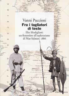 Fra i tagliatori di teste. Elio Modigliani: un fiorentino allesplorazione di Nias Salatan. 1886.pdf