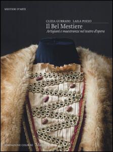 Foto Cover di Il bel mestiere. Artigiani e maestranze nel teatro d'opera, Libro di Clizia Gurrado,Laila Pozzo, edito da Marsilio 0