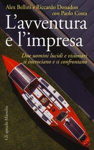 Foto Cover di L' avventura e l'impresa. Due uomini lucidi e visionari si incrociano e si confrontano, Libro di AA.VV edito da Marsilio