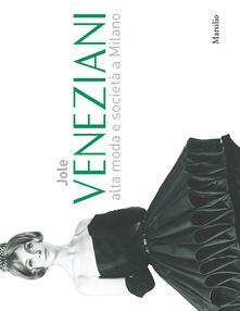 Jole Veneziani. Alta moda e società a Milano. Catalogo della mostra (Milano, 10 ottobre-24 novembre 2013). Ediz. illustrata - copertina