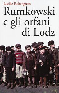 Foto Cover di Rumkowski e gli orfani di Lodz, Libro di Lucille Eichengreen, edito da Marsilio