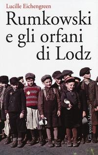 Rumkowski e gli orfani di Lodz - Eichengreen Lucille - wuz.it