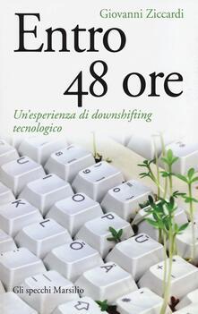 Entro 48 ore. Un'esperienza di downshifting tecnologico - Giovanni Ziccardi - copertina